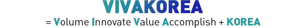 VIVAKOREA = Volume Innovate Value Accomplish + KOREA